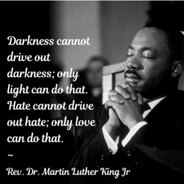"Picture of Martin Luther King JR. praying with the words, ""Darkness cannot drive out darkness; only light can do that. Hate cannot drive out hate; only love can do that. - Rev. Martin Luther King JR."""