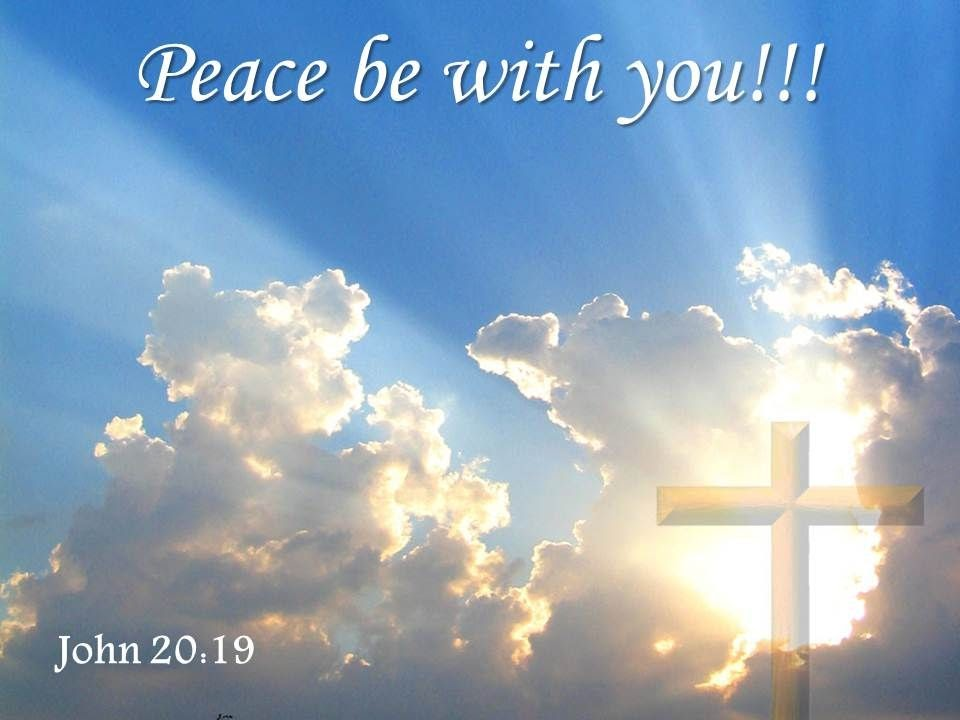 """Image of the clouds in a blue sky. There is a cross on the lower right corner. The text, """"Peace be with you!!!"""" """"John 20,19"""" is written on the image."""