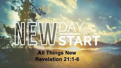 """Text """"New Day Start / All Things New / Revelation 21: 1- 6"""" in front of an image of a sunrise over the mountains. A tree is on the left side."""